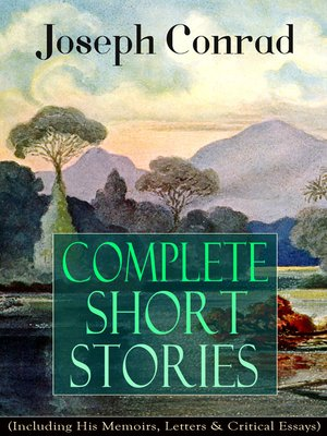 cover image of Complete Short Stories of Joseph Conrad (Including His Memoirs, Letters & Critical Essays)